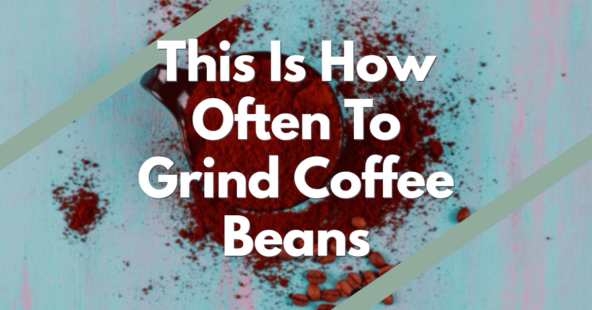 How Often to Grind Coffee
