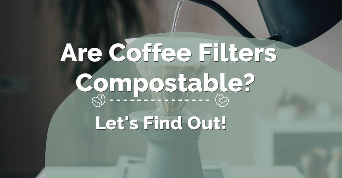 Are Coffee Filters Compostable
