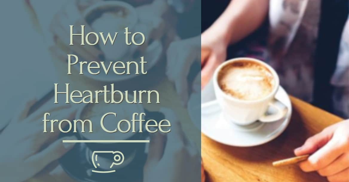 best ways to prevent Heartburn from Coffee