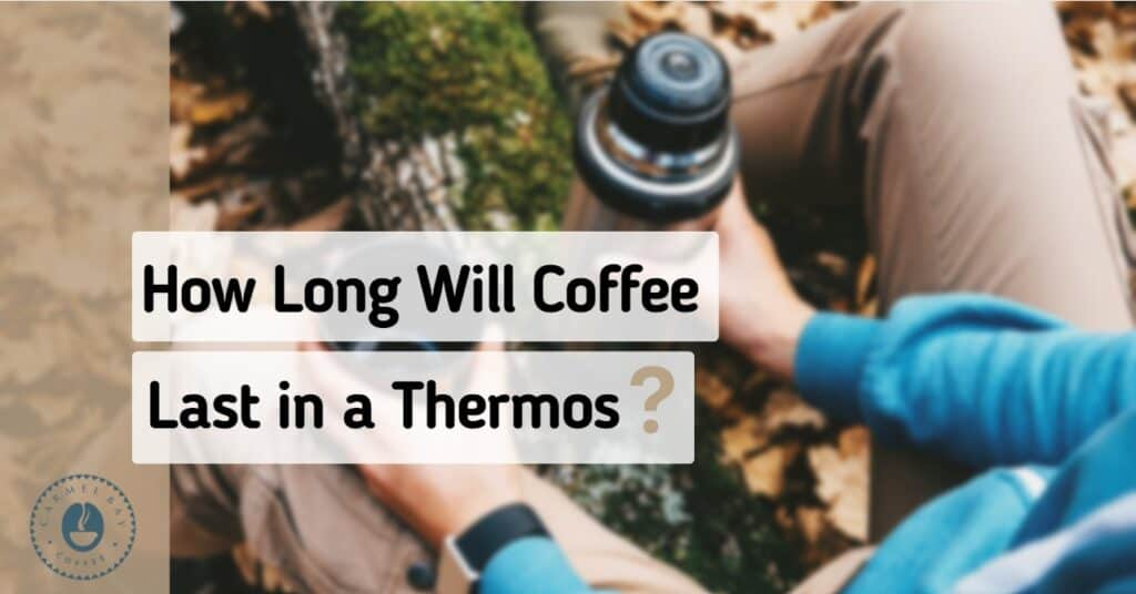How long is coffee good for in a Thermos