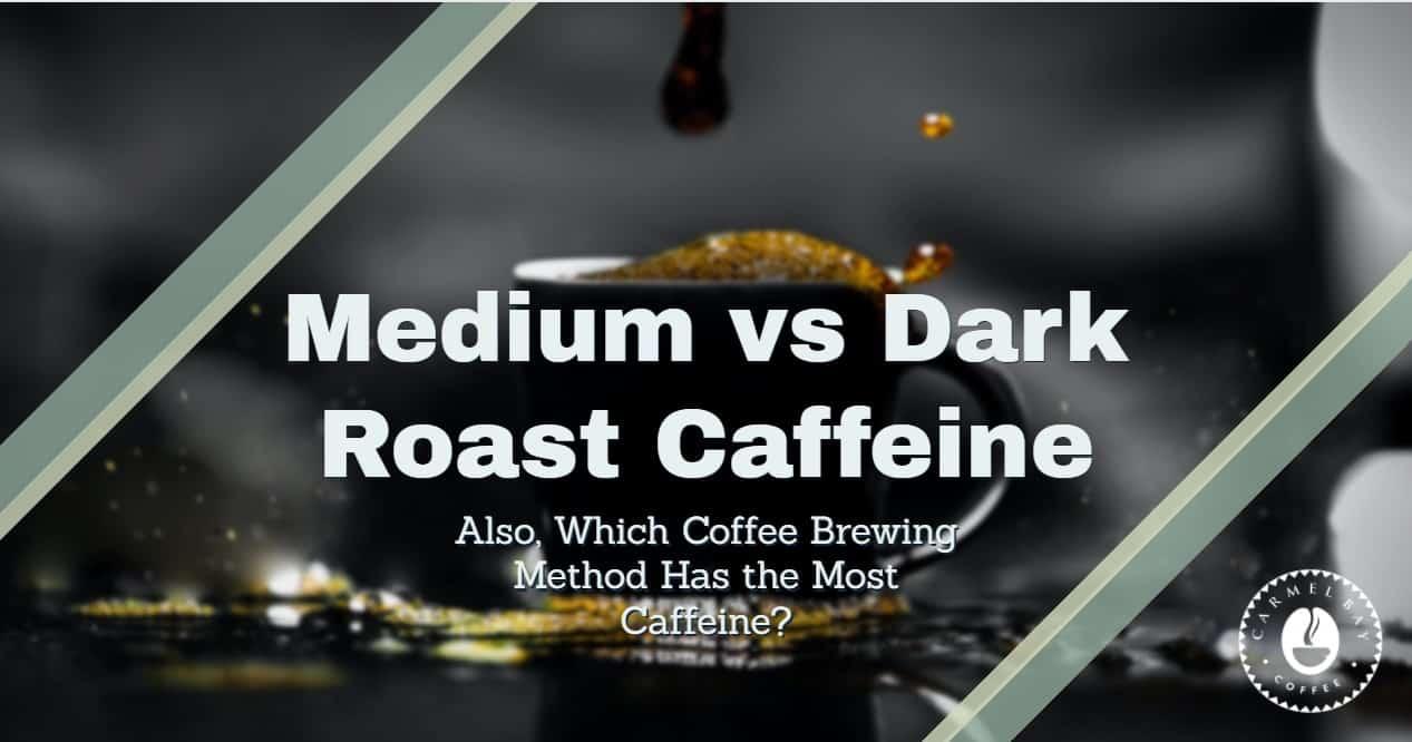 what has more caffeine medium or dark roast cofee